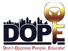 DOPE INC. Don't Oppress People, Educate